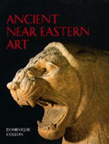 Ancient Near Eastern Art - Dominique Collon