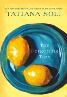 The Forgetting Tree: A Novel - Tatjana Soli