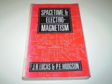Spacetime and Electromagnetism: An Essay on the Philosophy of the Special Theory of Relativity - P.E. Hodgson
