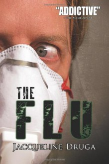 The Flu (A Novel of the Outbreak) - Jacqueline Druga