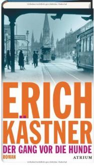 Der Gang vor die Hunde - Erich Kästner