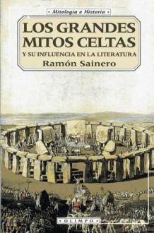Los Grandes Mitos Celtas y su Influencia en la Literatura - Ramón Sainero