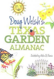 Doug Welsh's Texas Garden Almanac - Doug Welsh, Aletha St. Romain