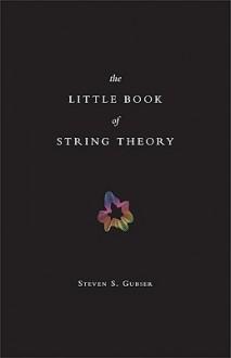 The Little Book of String Theory - Steven Scott Gubser