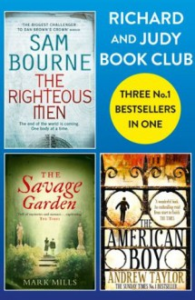 Richard and Judy Bookclub - 3 Bestsellers in 1: The American Boy, The Savage Garden, The Righteous Men - Andrew Taylor, Mark Mills, Sam Bourne