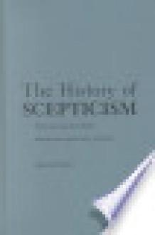 The History of Scepticism: From Savonarola to Bayle - Richard H. Popkin