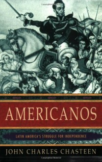 Americanos: Latin America's Struggle for Independence (Pivotal Moments in World History) - John Charles Chasteen