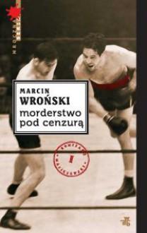 Morderstwo pod cenzurą - Wroński Marcin