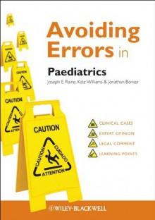 Avoiding Errors in Paediatrics (AVE - Avoiding Errors) - Joseph E. Raine, Kate Williams, Jonathan Bonser