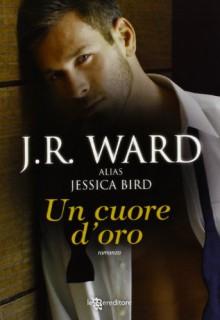 Un cuore d'oro - Jessica Bird, J.R. Ward