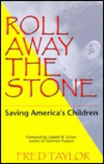 Roll Away the Stone: Saving America's Children - Frederick Taylor