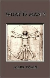 What Is Man? - Mark Twain