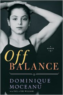 Off Balance: A Memoir - Dominique Moceanu, Paul Williams, Teri Williams