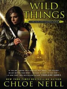 Wild Things - Chloe Neill,Sophie Eastlake