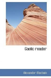 Gaelic Reader - Alexander MacBain
