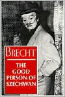 The Good Person of Szechwan - Bertolt Brecht, John Willett, Ralph Manheim
