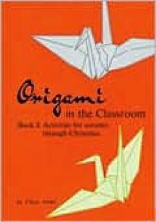 Origami in the Classroom : Book I : Activities for Autumn Through Christmas (Bk.1) - Chiyo Araki