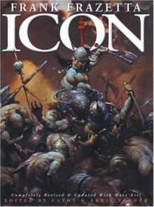 Icon: A Retrospective by the Grand Master of Fantastic Art - Frank Frazetta, Cathy Fenner, Arnie Fenner