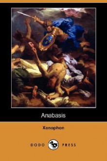 Anabasis - Xenophon, Henry Graham Dakyns