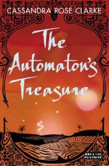 The Automaton's Treasure - Cassandra Rose Clarke