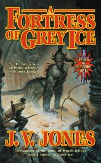 A Fortress of Grey Ice - J.V. Jones
