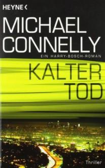 Kalter Tod: Ein Harry-Bosch-Roman - Michael Connelly