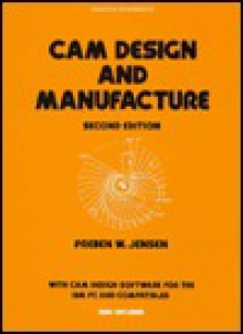 Cam Design and Manufacture, Second Edition (Mechanical Engineering Series) (Mechanical Engineering (Marcell Dekker)) - Preben W. Jensen
