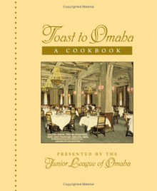 Toast to Omaha - A Cookbook By the Junior League of Omaha - Kristine Gerber and Kate Grabill