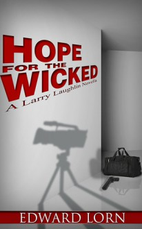 Hope for the Wicked (Larry Laughlin, #1) - Edward Lorn