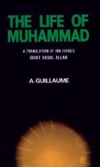 The Life of Muhammad - Muḥammad Ibn Isḥāq, Alfred Guillaume, ʻAbd al-Malik Ibn Hishām