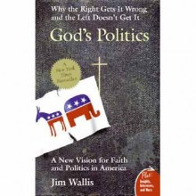 God's Politics: Why the Right Gets It Wrong and the Left Doesn't Get It - Jim Wallis