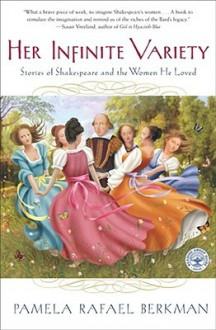 Her Infinite Variety: Stories of Shakespeare and the Women He Loved - Pamela Rafael Berkman