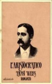 L'aristocratico - Ernst Weiss, Matilde de Pasquale, Martino Freschi