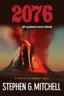 2076: A Revolutionary Tale: All Systems Have Failed - Stephen G. Mitchell