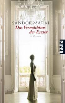Das Vermächtnis der Eszter - Sándor Márai,Christina Viragh