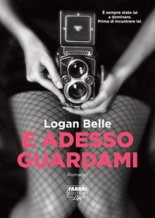 E adesso guardami - Logan Belle, Ilaria Katerinov, Laura Fratangelo