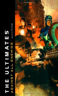 The Ultimates: Against All Enemies - Alex Irvine