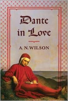 Dante in Love - A.N. Wilson