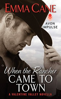 When the Rancher Came to Town: A Valentine Valley Novella - Emma Cane