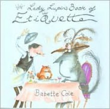 Lady Lupin's Guide to Etiquette - Babette Cole