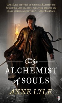 The Alchemist of Souls (Night's Masque, #1) - Anne Lyle