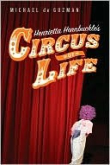 Henrietta Hornbuckle's Circus of Life - Michael de Guzman