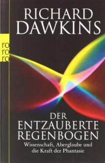 Der Entzauberte Regenbogen - Richard Dawkins,Sebastian Vogel