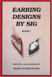 Earring Designs by Sig, Book 1 - Sigrid Wynne-Evans
