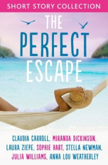 The Perfect Escape: Romantic short stories to relax with: Written by Claudia Carroll, Miranda Dickinson, Julia Williams, Stella Newman, Laura Ziepe, Sophie Hart and Anna-Lou Weatherley - Claudia Carroll, Miranda Dickinson, Julia Williams, Stella Newman, Sophie Hart, Laura Ziepe, Anna-Lou Weatherley