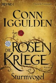 Sturmvogel: Die Rosenkriege 1 - Roman - Conn Iggulden