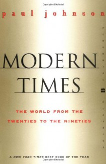 Modern Times: The World from the 20s to the 90s - Paul Johnson