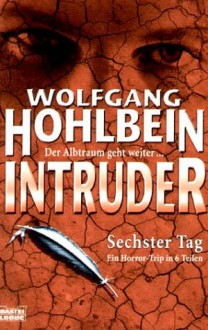 Intruder: Sechster Tag - Wolfgang Hohlbein