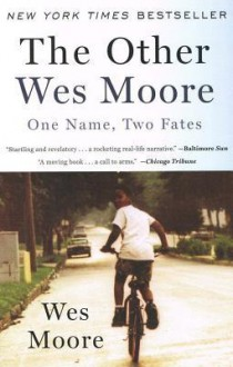 The Other Wes Moore: One Name, Two Fates - Wes Moore