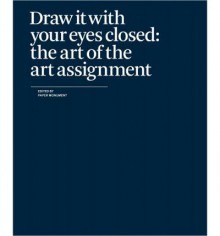Draw It with Your Eyes Closed: The Art of the Art Assignment - Paper Monument, n+1